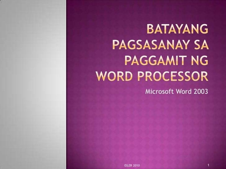 Batayangpagsasanaysapaggamitng word processor<br />Microsoft Word 2003<br />1<br />EILER 2010<br />