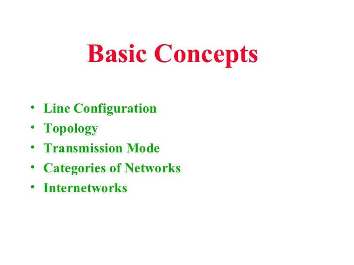 Basic Concepts•   Line Configuration•   Topology•   Transmission Mode•   Categories of Networks•   Internetworks