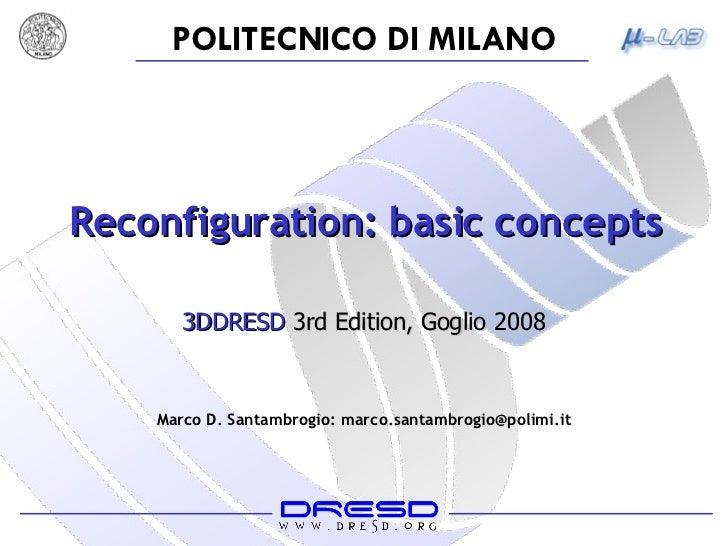 Reconfiguration: basic concepts Marco D. Santambrogio: marco.santambrogio@polimi.it 3DDRESD  3rd Edition, Goglio 2008