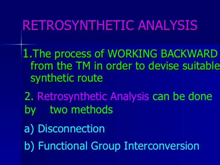 disconnection in retrosynthesis This kind of analysis is also called: retrosynthetic analysis • what we just saw on last overhead was the breaking of a bond in a single molecule which gave us two new molecules • the disconnection gave us: synthons o + and n h _ • what we just saw on last overhead was the breaking of a bond in a single.