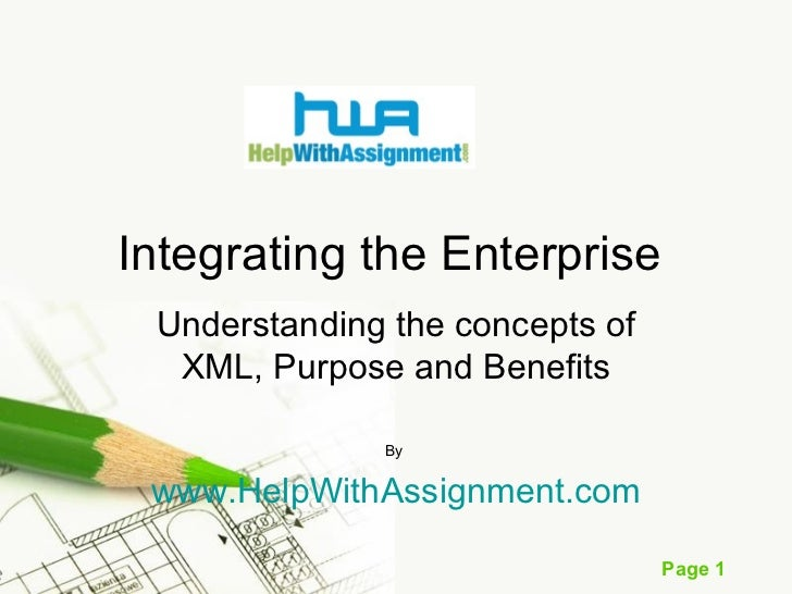 Integrating the Enterprise Understanding the concepts of XML, Purpose and Benefits By  www.HelpWithAssignment.com