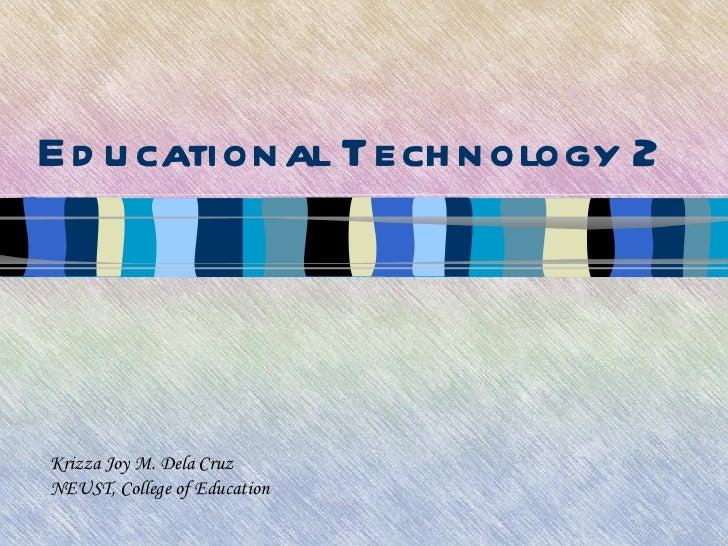 Educational Technology 2 Krizza Joy M. Dela Cruz NEUST, College of Education