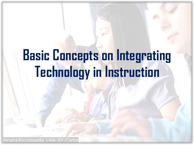 Basic Concepts on IntegratingTechnology in Instruction