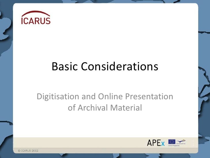 Basic ConsiderationsDigitisation and Online Presentation         of Archival Material