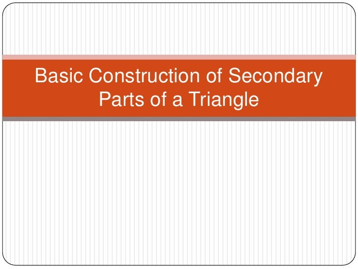 Basic Construction of Secondary Parts of a Triangle