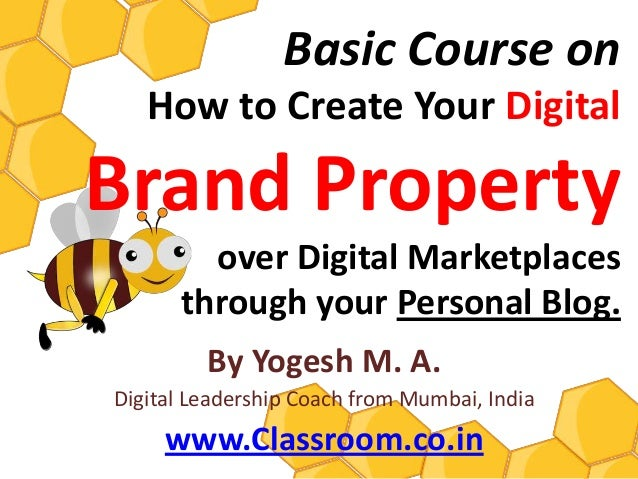 Basic Course on How to Create Your Brand Property over Digital Marketplaces through your Personal Blog