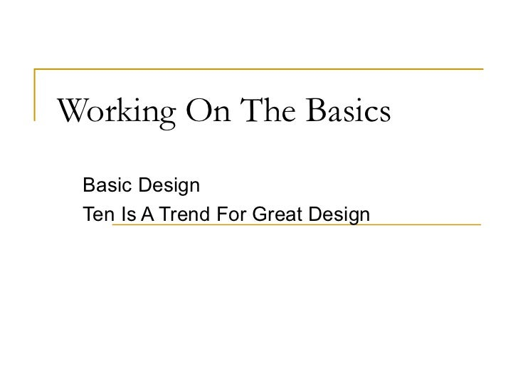 Working On The Basics Basic Design Ten Is A Trend For Great Design