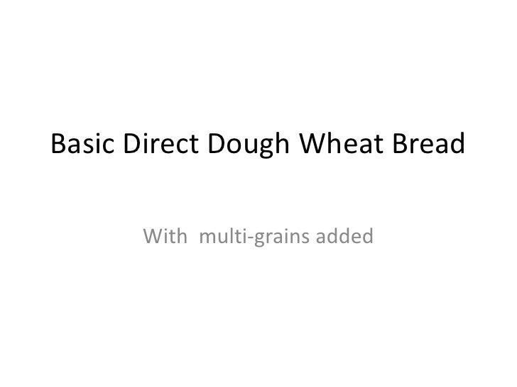 Basic Direct Dough Wheat Bread	<br />With  multi-grains added<br />