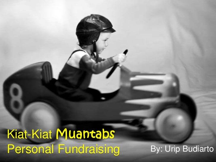 Kiat-KiatMuantabsPersonal Fundraising<br />By: Urip Budiarto<br />