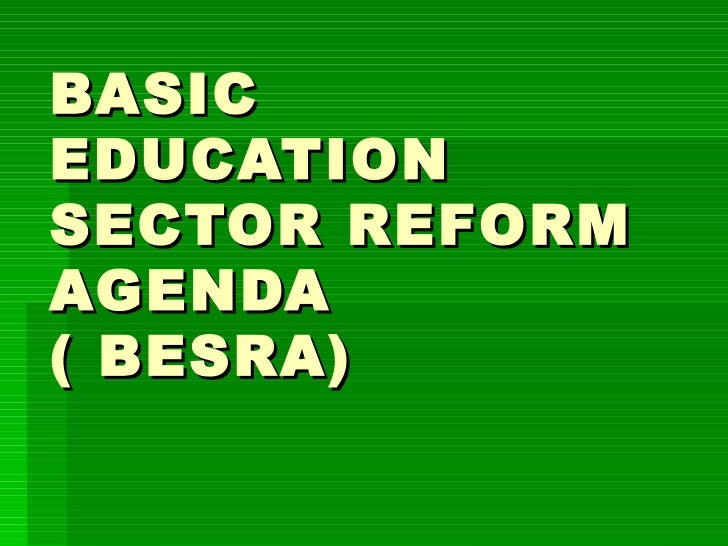 BASIC EDUCATION SECTOR REFORM AGENDA ( BESRA)