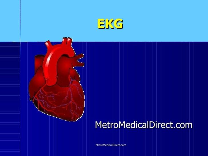 EKG <ul><li>MetroMedicalDirect.com </li></ul>MetroMedicalDirect.com