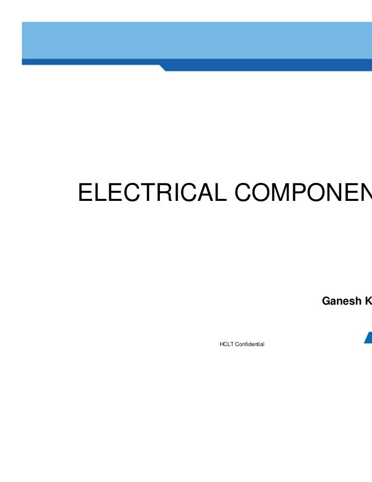 ELECTRICAL COMPONENTS                             Ganesh Kumar.M         HCLT Confidential