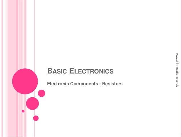 BASIC ELECTRONICSElectronic Components - Resistorswww.sf-innovations.co.uk