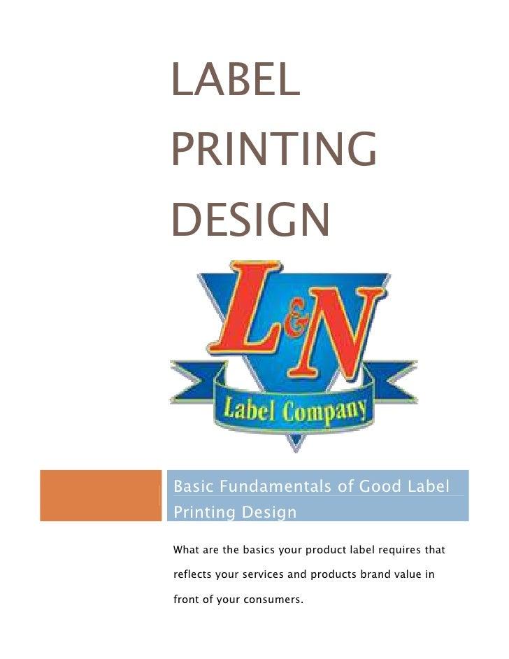 Label Printing DesignBasic Fundamentals of Good Label Printing DesignWhat are the basics your product label requires that ...