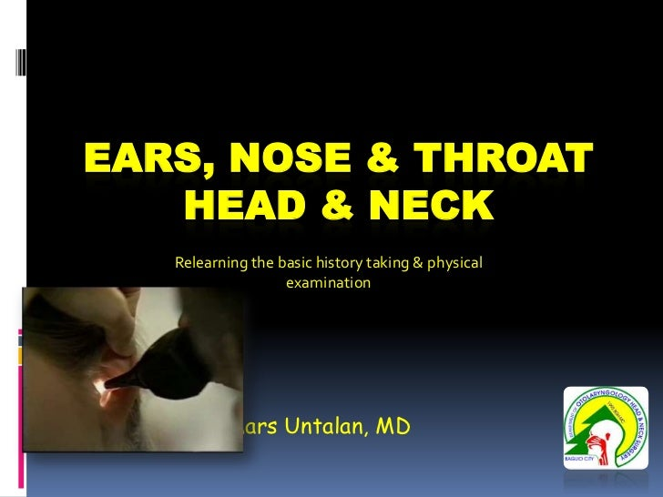 EARS, NOSE & THROAT   HEAD & NECK      Relearning the basic history taking & physical                      examination Fre...