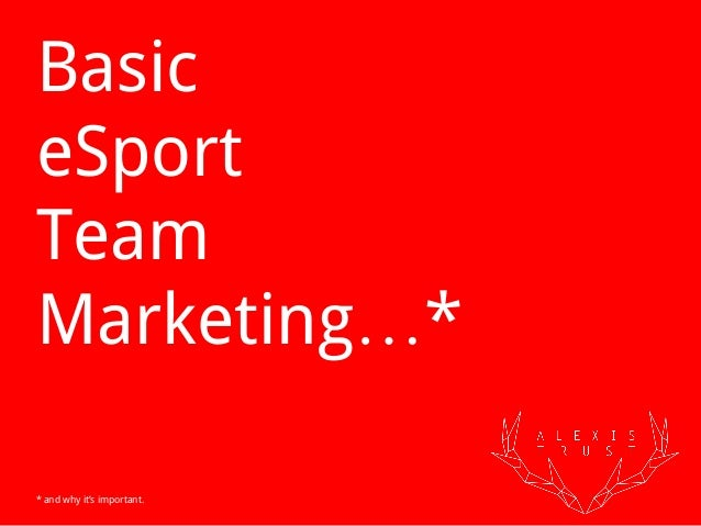 Basic eSport Team Marketing…* * and why it's important.