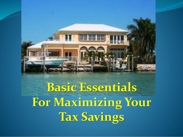 Basic Essentials  For Maximizing Your  Tax Savings