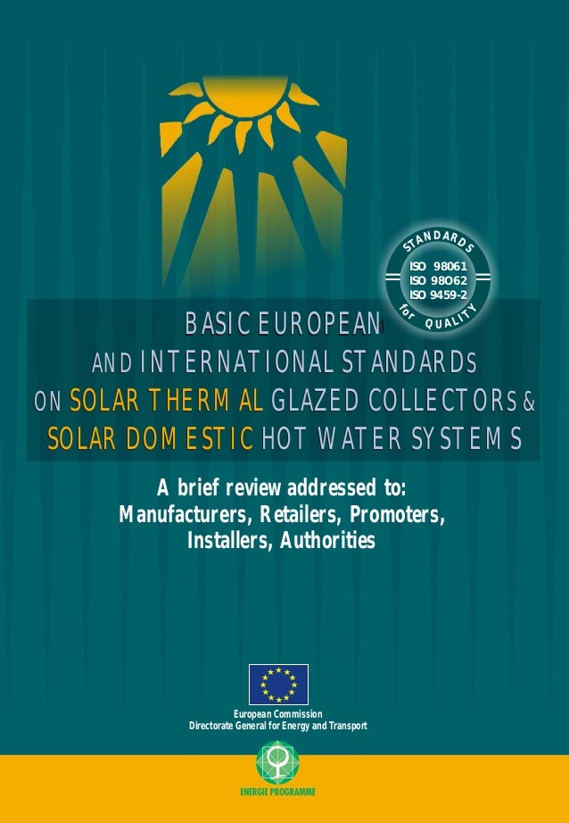BASIC EUROPEAN AND INTERNATIONAL STANDARDS ON SOLAR THERMAL GLAZED COLLECTORS & SOLAR DOMESTIC HOT WATER SYSTEMS A brief r...