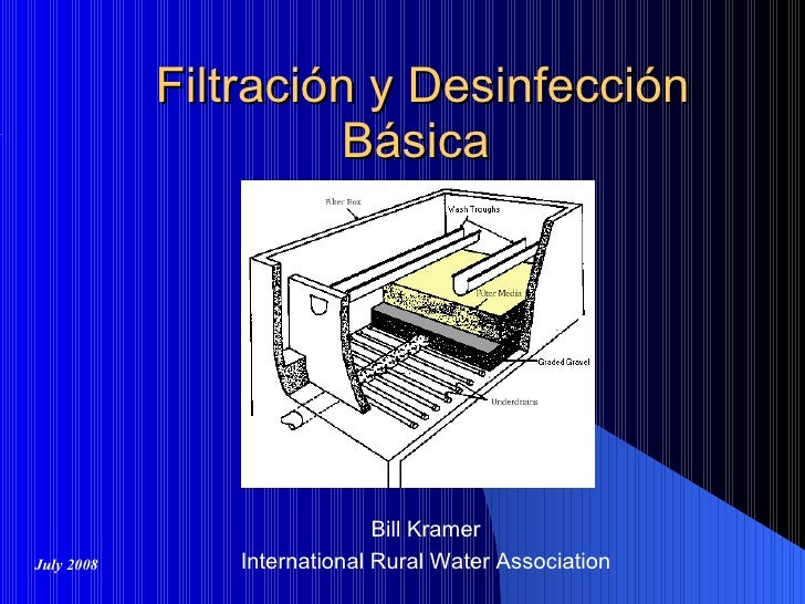 Filtraci ó n y  Desinfección   Básica   Bill Kramer International Rural Water Association July 2008