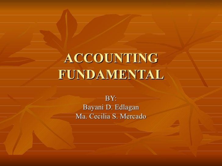 ACCOUNTING FUNDAMENTAL BY: Bayani D. Edlagan Ma. Cecilia S. Mercado