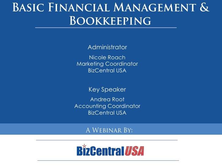 Basic Financial Management & Bookkeeping<br />Administrator<br />Nicole Roach<br />Marketing Coordinator<br />BizCentral U...