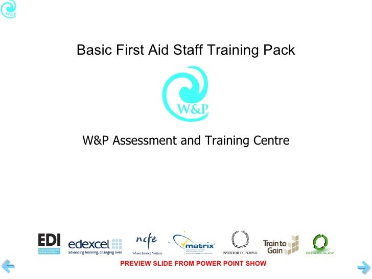Basic First Aid Staff Training Pack <ul><li>W&P Assessment and Training Centre </li></ul>