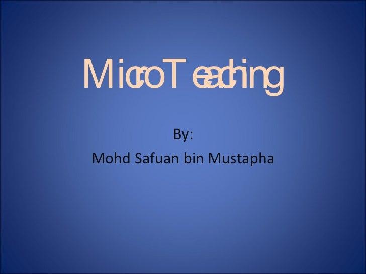 Micro Teaching  By: Mohd Safua