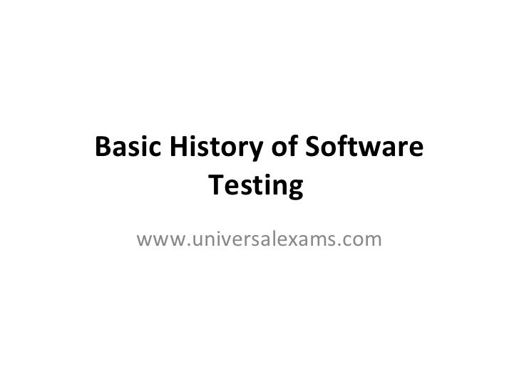 Basic History of Software Testing   www.universalexams.com