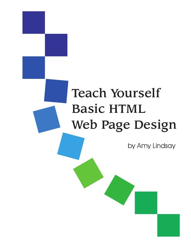 Teach YourselfBasic HTMLWeb Page Design        by Amy Lindsay