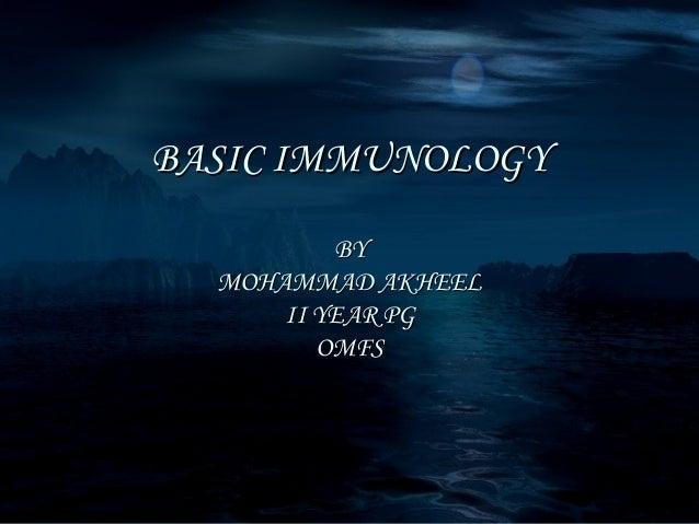 BASIC IMMUNOLOGY          BY  MOHAMMAD AKHEEL      II YEAR PG         OMFS