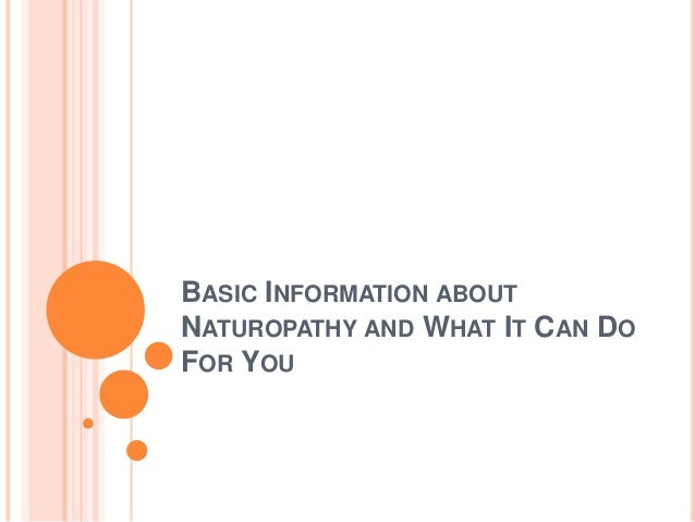 BASIC INFORMATION ABOUT NATUROPATHY AND WHAT IT CAN DO FOR YOU