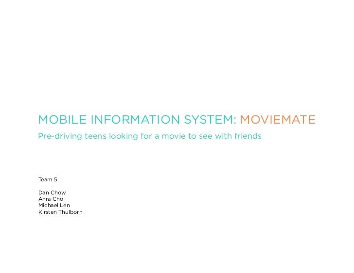 MOBILE INFORMATION SYSTEM: MOVIEMATEPre-driving teens looking for a movie to see with friendsTeam 5Dan ChowAhra ChoMichael...