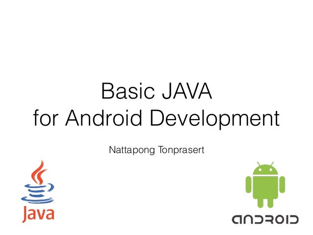 Basic JAVA for Android Development Nattapong Tonprasert