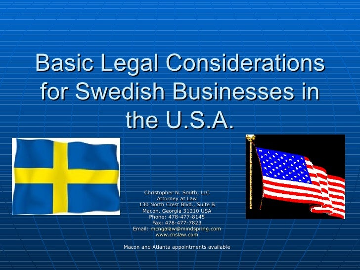 Basic Legal Considerations for Swedish Businesses in the U.S.A. Christopher N. Smith, LLC Attorney at Law 130 North Crest ...