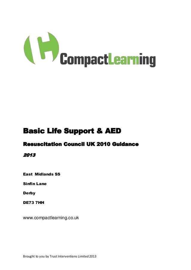 Basic Life Support & AEDResuscitation Council UK 2010 Guidance2013East Midlands SSSinfin LaneDerbyDE73 7HHwww.compactlearn...