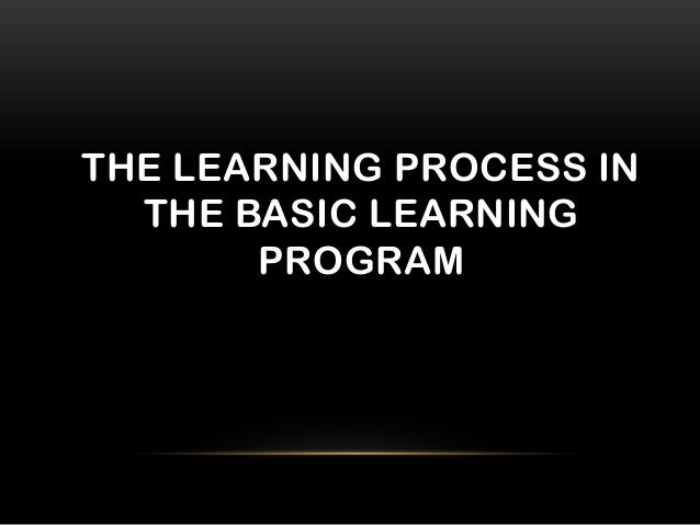 THE LEARNING PROCESS IN THE BASIC LEARNING PROGRAM