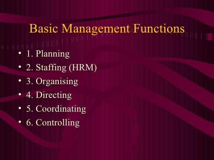 Basic Management Functions <ul><li>1. Planning  </li></ul><ul><li>2. Staffing (HRM) </li></ul><ul><li>3. Organising </li><...