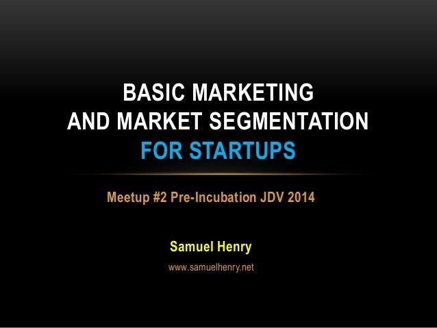 Basic marketing  and market segmentation   meetup 2 pre-incubation jdv 2014