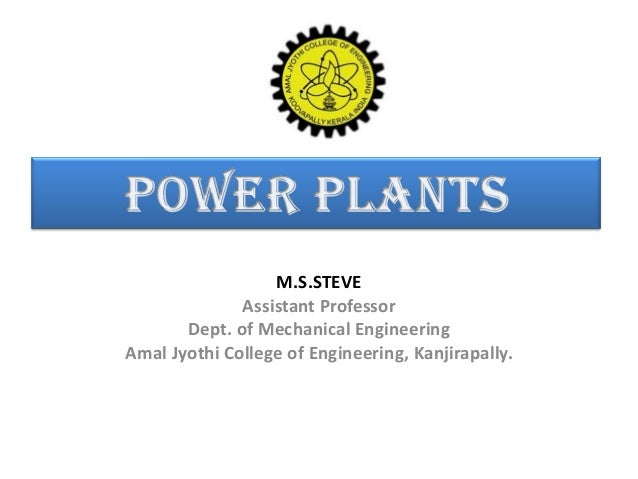 M.S.STEVE Assistant Professor Dept. of Mechanical Engineering Amal Jyothi College of Engineering, Kanjirapally.