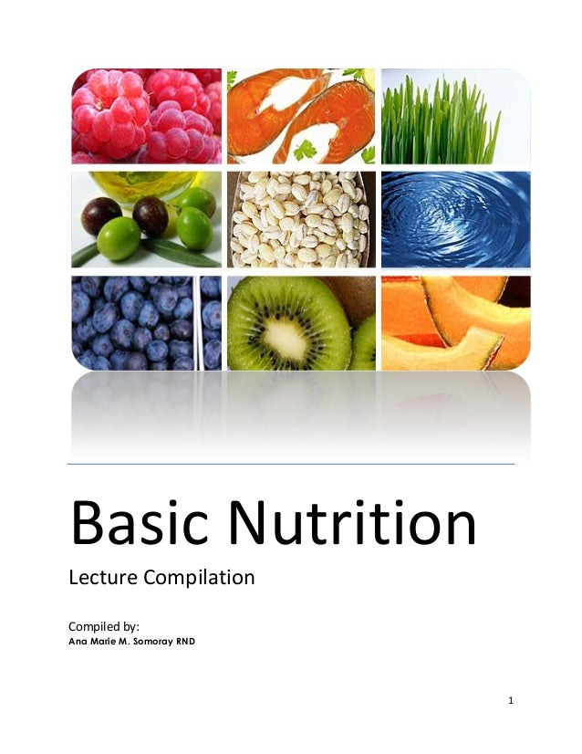 Basic NutritionLecture CompilationCompiled by:Ana Marie M. Somoray RND                           1