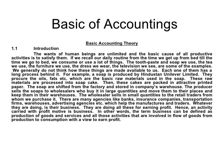 Basic of Accountings Basic Accounting Theory 1.1 Introduction The wants of human beings are unlimited and the basic cause ...