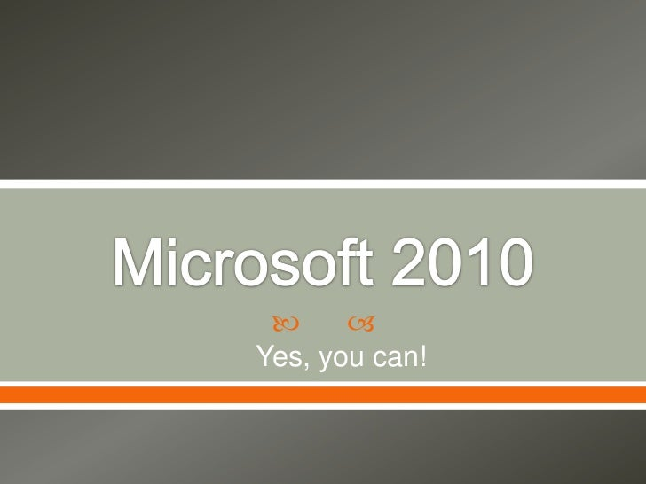 Microsoft 2010<br />Yes, you can!<br />