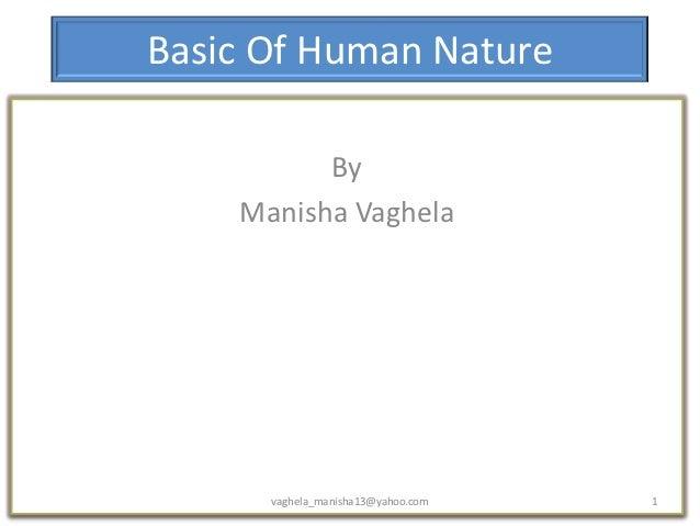 Basic Of Human Nature          By    Manisha Vaghela      vaghela_manisha13@yahoo.com   1