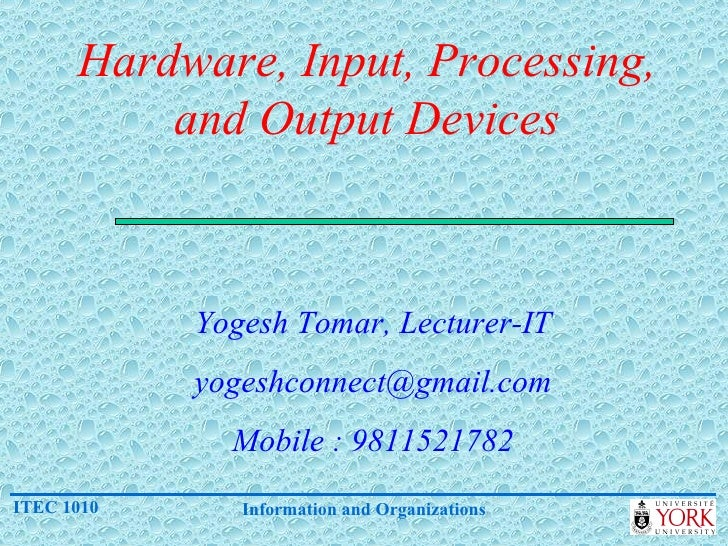 Hardware, Input, Processing, and Output Devices Yogesh Tomar, Lecturer-IT [email_address] Mobile : 9811521782