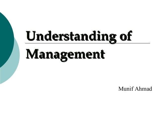 Understanding ofManagement             Munif Ahmad