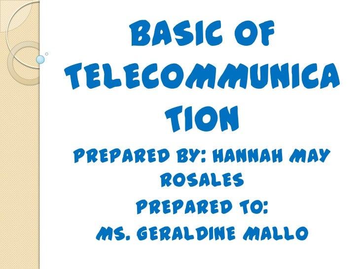 BASIC OFTELECOMMUNICA     TIONPREPARED BY: HANNAH MAY        ROSALES      PREPARED TO:  MS. GERALDINE MALLO