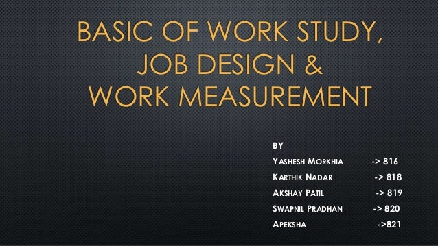 Basic of work study, work measurement & job design    om