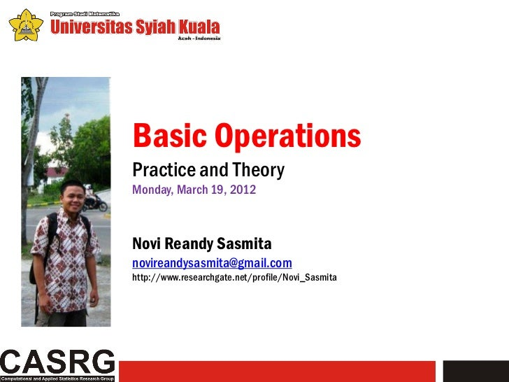 Basic OperationsPractice and TheoryMonday, March 19, 2012Novi Reandy Sasmitanovireandysasmita@gmail.comhttp://www.research...