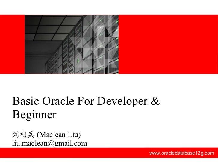 www.oracledatabase12g.com 刘相兵 (Maclean Liu) [email_address] Basic Oracle For Developer & Beginner