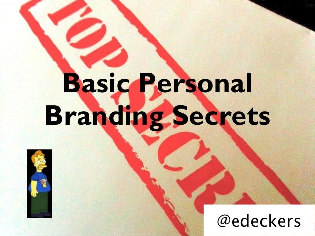 Basic PersonalBranding Secrets            @edeckers